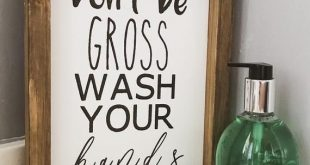 Don't be gross, wash your hands - wood sign