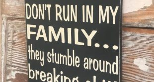 Alcoholics Don't Run In My Family.  they Stumble Around Breaking Sh*t      wood Sign  12x12  funny w