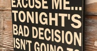 Now, If You'll Excuse Me, Tonight's Bad Decision Isn't Going To Make Itself.  Funny wood sign    Sig