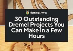 30 Outstanding Dremel Projects You Can Make in a Few Hours